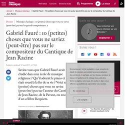 Gabriel Fauré : 10 (petites) choses que vous ne saviez (peut-être) pas sur le compositeur du Cantique de Jean Racine