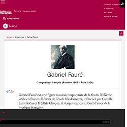 Gabriel Fauré - France Musique