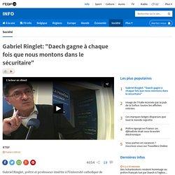 """""""Daech gagne à chaque fois que nous montons dans le sécuritaire"""" Gabriel Ringlet"""