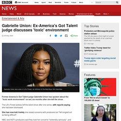Gabrielle Union: Ex-America's Got Talent judge discusses 'toxic' environment