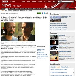 Libya: Gaddafi forces detain and beat BBC team