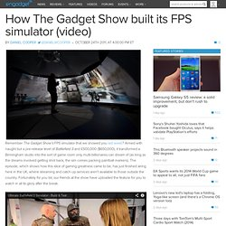 How The Gadget Show built its FPS simulator (video)