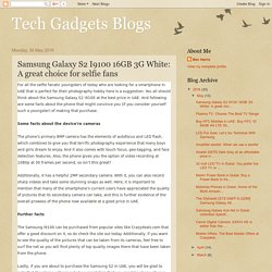 Tech Gadgets Blogs: Samsung Galaxy S2 I9100 16GB 3G White: A great choice for selfie fans