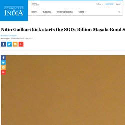 Nitin-Gadkari-kick-starts-SGD1-Billion-Masala-Bond-road-show-from-Singapore - Connected To India
