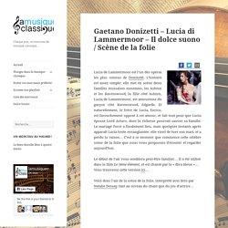 Gaetano Donizetti – Lucia di Lammermoor – Il dolce suono / Scène de la folie