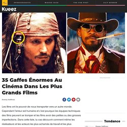 35 Gaffes Énormes Au Cinéma Dans Les Plus Grands Films - Kueez