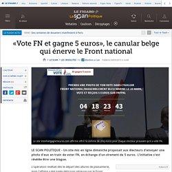 «Vote FN et gagne 5 euros», le canular belge qui énerve le Front national
