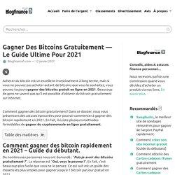 Gagner des bitcoins gratuitement en 2021 [Guide ultime]