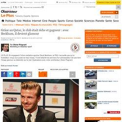 Grâce au Qatar, le club était riche et gagneur : avec Beckham, il devient glamour