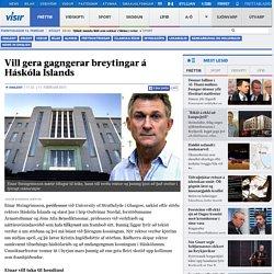 Vill gera gagngerar breytingar á Háskóla Íslands