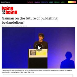 Gaiman on the future of publishing: be dandelions!