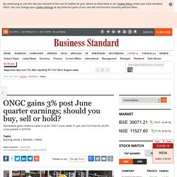 ONGC gains 3% post June quarter earnings; should you buy, sell or hold?