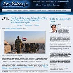 » Caroline Galactéros : la bataille d'Alep ou la déroute de la diplomatie occidentale en Syrie