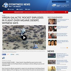 Virgin Galactic's SpaceShipTwo rocket involved in accident over Mojave Desert