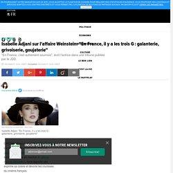 """Isabelle Adjani sur l'affaire Weinstein: """"En France, il y a les trois G: galanterie, grivoiserie, goujaterie"""""""