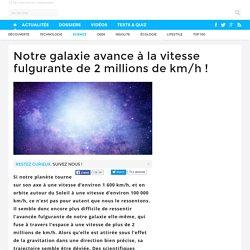 Notre galaxie avance à la vitesse fulgurante de 2 millions de km/h