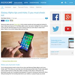 Galaxy Alpha tips and tricks: 5 you must check out