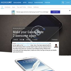Make your Galaxy Note 2 awesome again