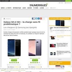 Galaxy S8 et S8+: la charge sans fil problématique?