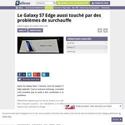Le Galaxy S7 Edge aussi touché par des problèmes de surchauffe