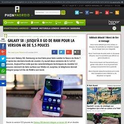 Galaxy S8: jusqu'à 8 Go de RAM pour la version 4K de 5,5 pouces