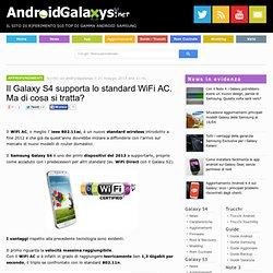Il Galaxy S4 supporta lo standard WiFi AC. Ma di cosa si tratta?