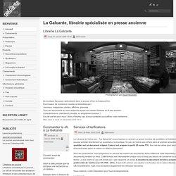 La Galcante, librairie spécialisée en presse ancienne