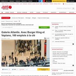 Galerie Atlantis. Avec Burger King et Vapiano, 160 emplois à la clé