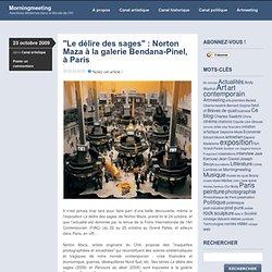 """""""Le délire des sages"""" : Norton Maza à la galerie Bendana-Pinel,"""