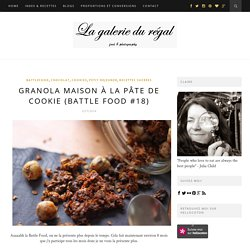 La galerie du régal: GRANOLA MAISON À LA PÂTE DE COOKIE (BATTLE FOOD #18)