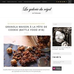 La galerie du régal: GRANOLA MAISON À LA PÂTE DE COOKIE (BATTLE FOOD #18)