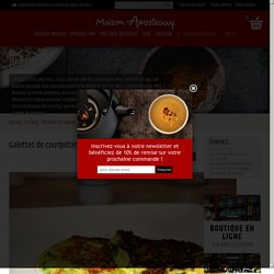 Galettes de courgettes au parmesan - Arosteguy - Le Blog - Maison Arostéguy