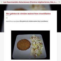 Les Gourmandes Astucieuses (Cuisine végétarienne): Mes galettes de céréales maison bien croustillantes