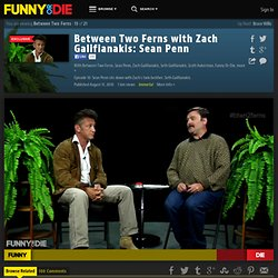 Between Two Ferns with Zach Galifianakis: Sean Penn from Between Two Ferns, Sean Penn, Zach Galifianakis, Seth Galifianakis, Scott Aukerman, Comedy Deathray, Funny Or Die, and BJPorter