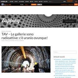 TAV - Le gallerie sono radioattive: c'é uranio ovunque!