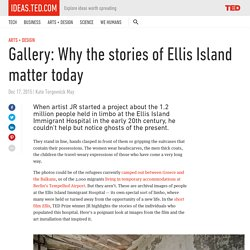 Gallery: Why the stories of Ellis Island matter today