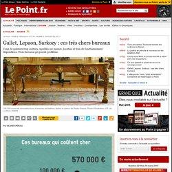 Gallet, Lepaon, Sarkozy : ces très chers bureaux
