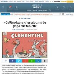 «Gallicadabra»: les albums de papa sur tablette