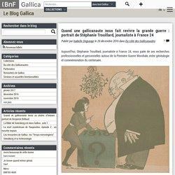 Quand une gallicanaute nous fait revivre la grande guerre : portrait de Stéphanie Trouillard, journaliste à France 24