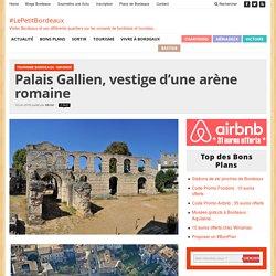 Palais Gallien, vestige d'une arène romaine - Le Petit Bordeaux