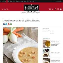 Caldo de gallina. Receta de cocina fácil, sencilla y deliciosa