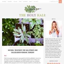 Natural Treatment for Gallstones and Gallbladder Removal Surgery - The Holy Kale