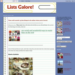 Lists Galore!: Time well wasted: 25 fun things to do online when you're bored
