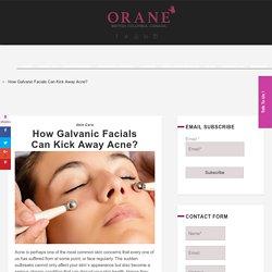 How Galvanic Facials Can Kick Away Acne?