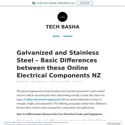 Galvanized and Stainless Steel – Basic Differences between these Online Electrical Components NZ – TECH BASHA