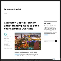 Galveston Capital Tourism and Marketing Ways to Send Your Stay Into Overtime