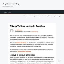 7 Ways To Stop Losing In Gambling