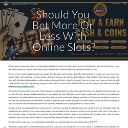 Gambling Online in India - Should You Bet More Or Less With Online Slots?