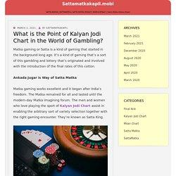 What is the Point of Kalyan Jodi Chart in the World of Gambling? – sattamatkakapil.mobi