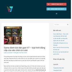 Game đánh bài dân gian V7 - loại hình đẳng cấp của sân chơi cá cược - Thông tin tổng hợp nhà cái V7